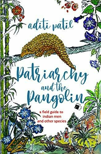 Patriarchy and the Pangolin: A field guide to Indian men and other species