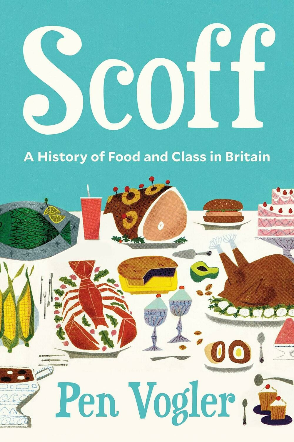 Scoff: A History of Food and Class in Britain