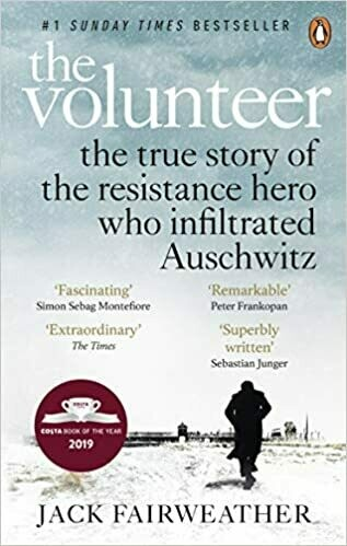 The Volunteer: The True Story of the Resistance Hero who Infiltrated Auschwitz – Costa Book of the Year