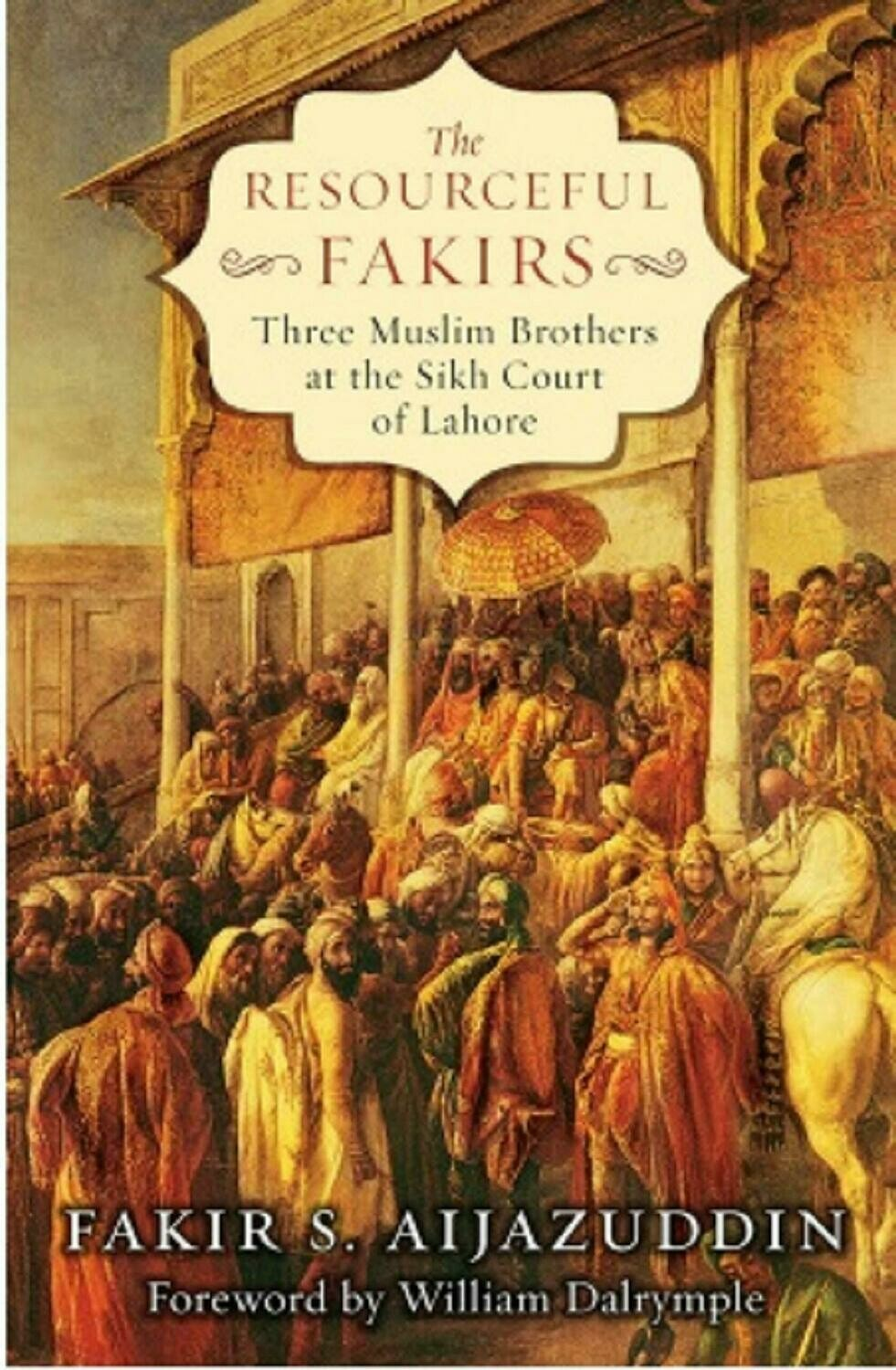The Resourceful Fakirs: Three Muslim Brothers at the Sikh Court of Lahore