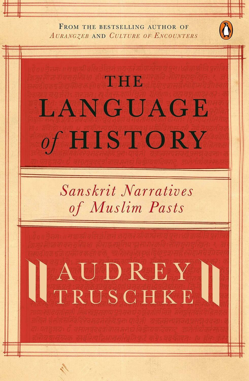 The Language of History: Sanskrit Narratives of Muslim Pasts