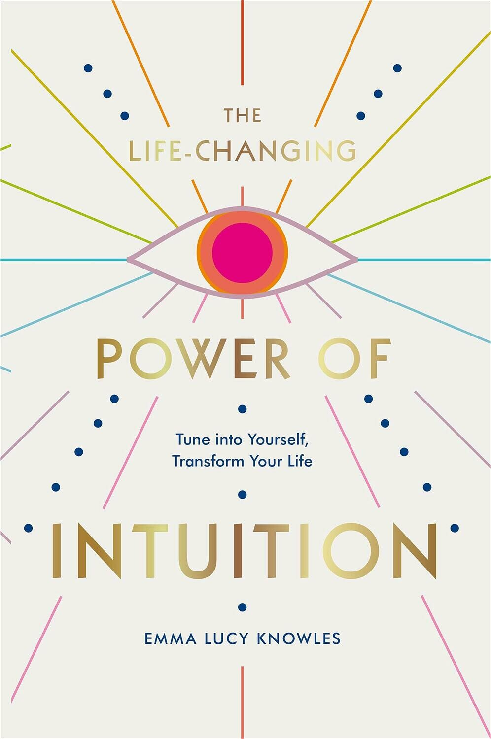 The Life-Changing Power of Intuition: Tune into Yourself, Transform Your Life