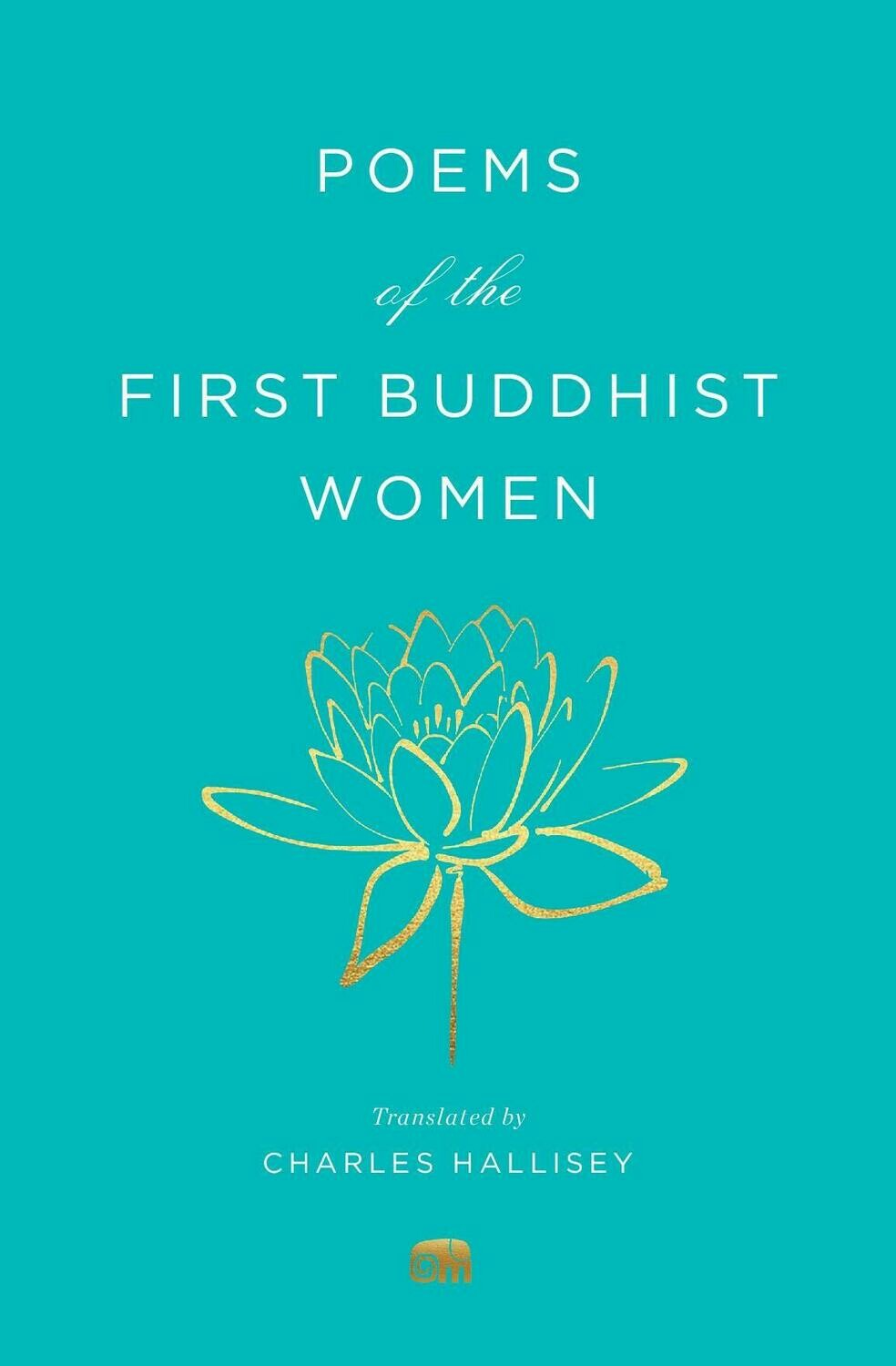 Poems of the First Buddhist Women : A Translation of the Therigatha