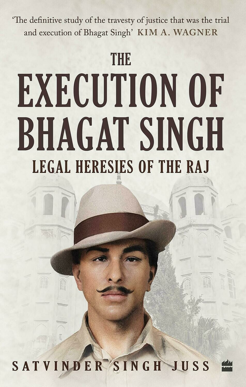 The Execution of Bhagat Singh: Legal Heresies of the Raj