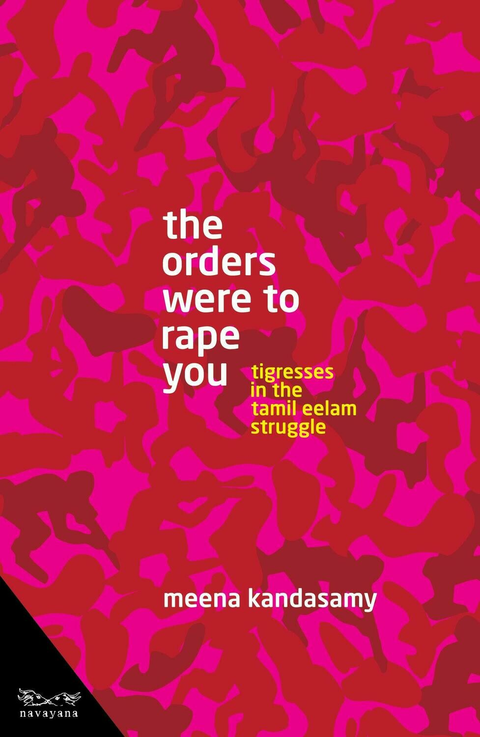 The Orders Were To Rape You : Tigresses in the Tamil Eelam Struggle