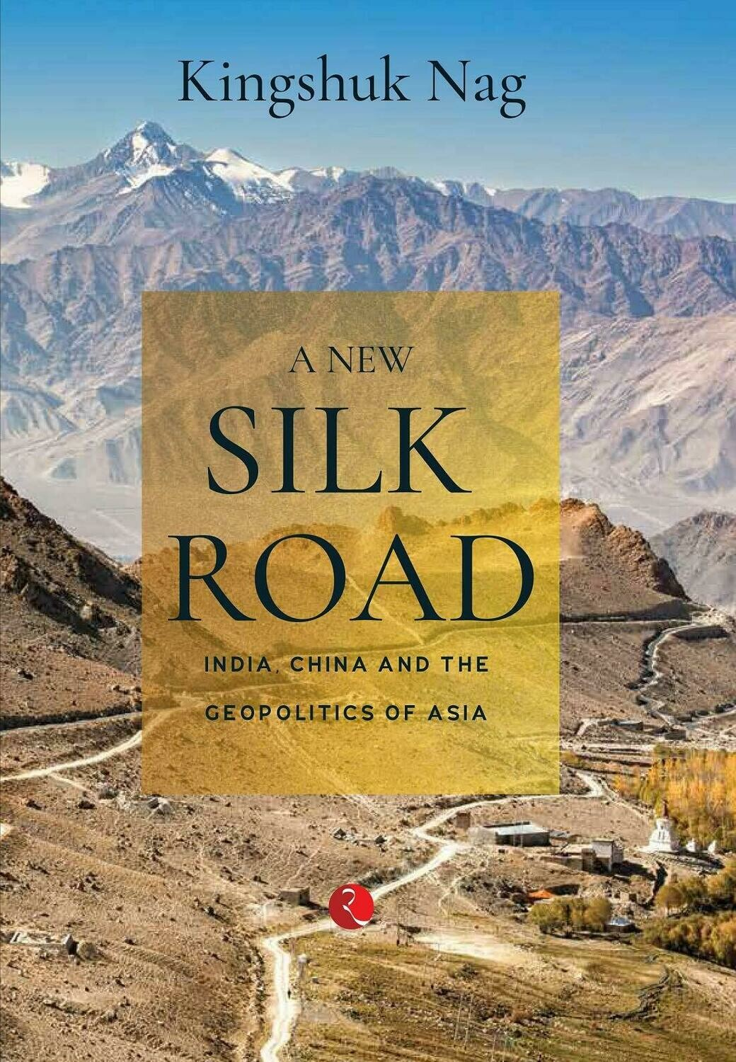 A NEW SILK ROAD: India, China and the Geopolitics of Asia