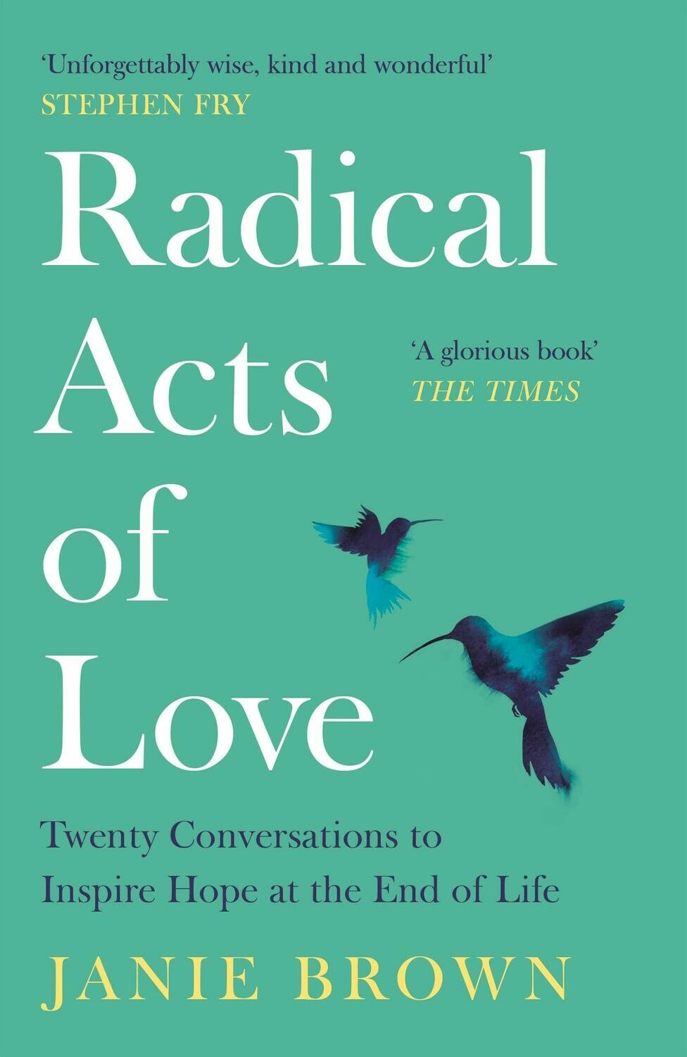 Radical Acts of Love: Twenty Conversations to Inspire Hope at the End of Life