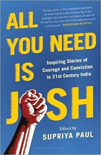 All You Need is Josh: Inspiring Stories of Courage and Conviction in 21st Century India