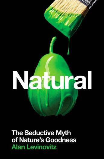 Natural: The Seductive Myth of Nature's Goodness