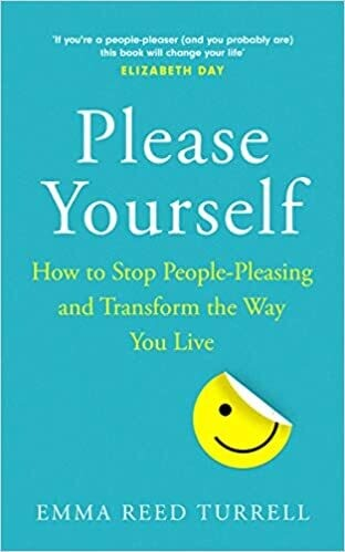 Please Yourself: How to Stop People-Pleasing and Transform the Way You Live