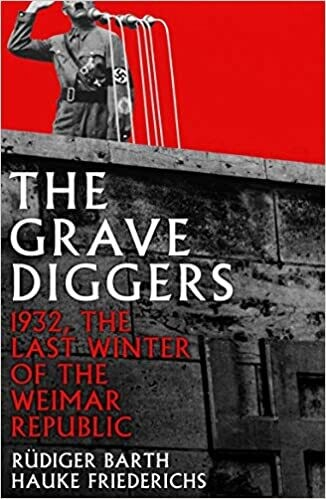 The Gravediggers: 1932, The Last Winter of the Weimar Republic