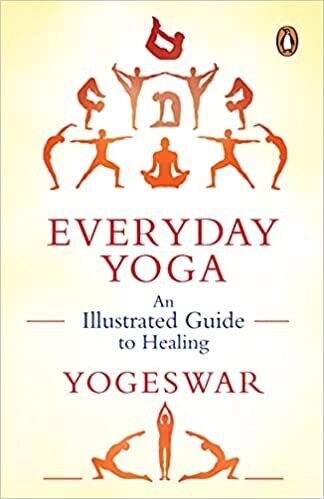 Everyday Yoga: An Illustrated Guide to Healing (New Cover)