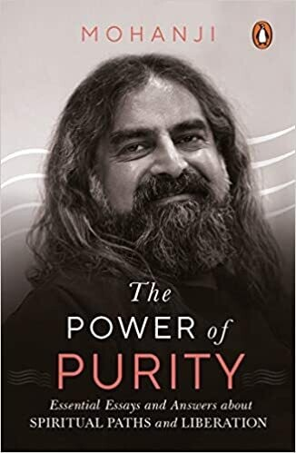 The Power of Purity: Essential Essays and Answers About Spiritual Paths and Liberation
