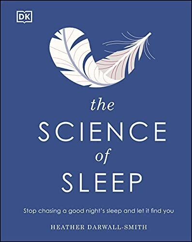 The Science of Sleep: Stop Chasing a Good Night's Sleep and Let It Find You