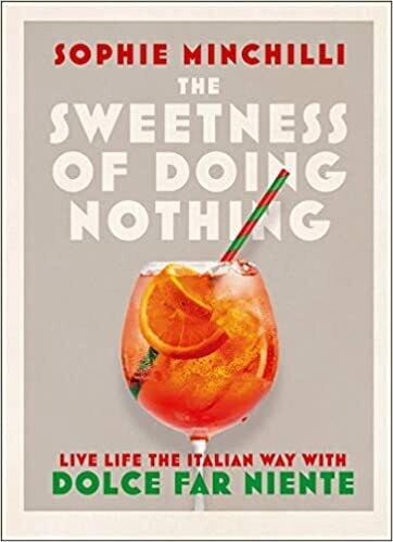 The Sweetness of Doing Nothing: Living Life the Italian Way with Dolce Far