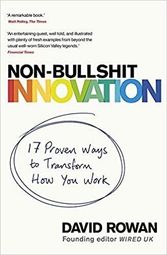 Non-Bullshit Innovation: 17 Proven Ways to Transform How You Work