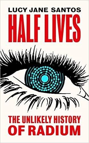 Half Lives: The Unlikely History of Radium