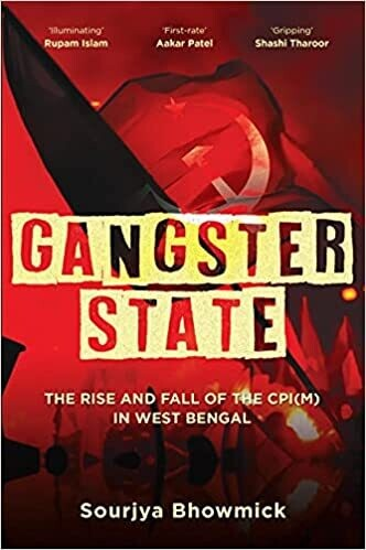 Gangster State: The Rise and Fall of the CPI(M) in West Bengal