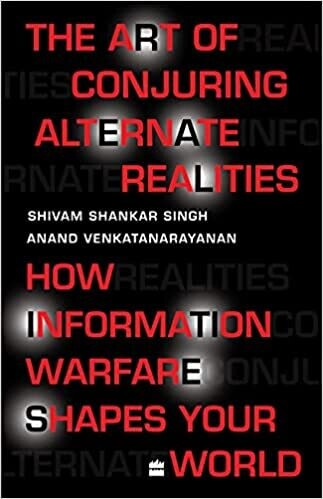 The Art Of Conjuring Alternate Realities: How Information Warfare Shapes Your World