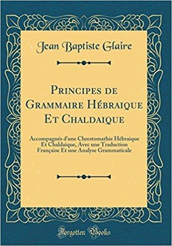 Principes de Grammaire Hébraique Et Chaldaique
