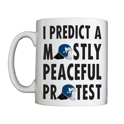 Personalised 'I Predict a Mostly Peaceful Protest' Drinking Vessel