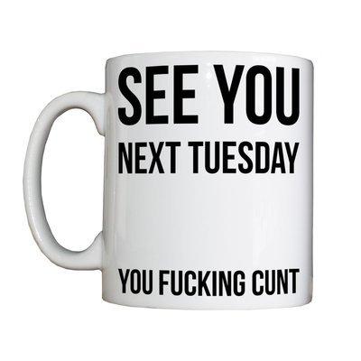 See You Next Tuesday Mug