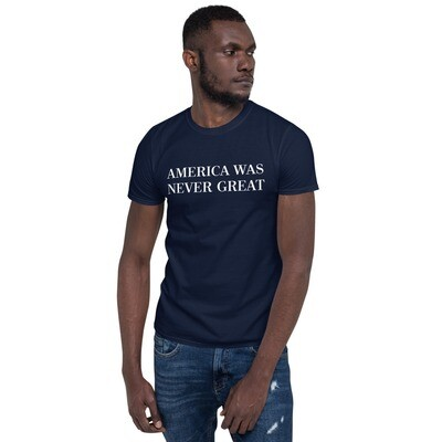 AMERICA WAS NEVER GREAT - Short-Sleeve Unisex T-Shirt