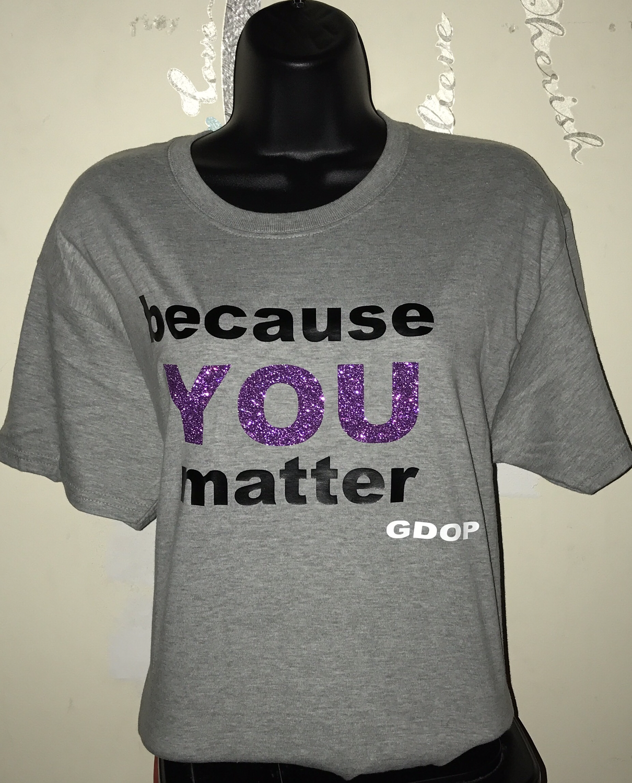 Because You Matter Tshirt