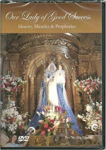 Our Lady of Good Success History, Miracles & Prophecies (DVD)