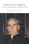 Fulton J. Sheen: An American Catholic Response to the Twentieth Century