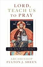 Lord, Teach Us To Pray: A Fulton Sheen Anthology Paperback  by Archbishop Fulton Sheen