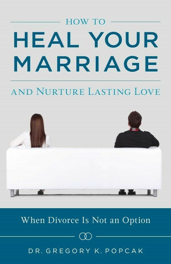 How To Heal Your Marriage And Nurture Lasting Love by Greg Popcak