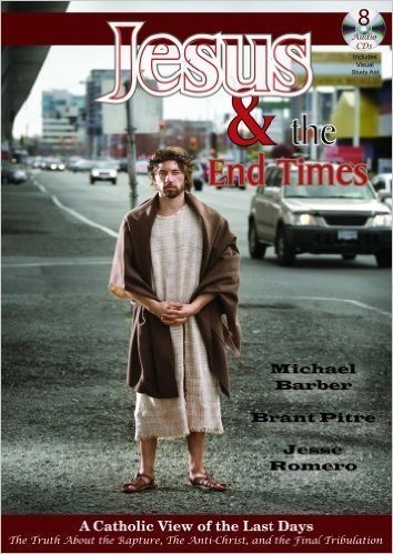 Jesus & the End Times: A Catholic View of the Last Days
