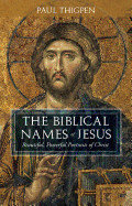 The Biblical Names of Jesus: Beautiful, Powerful Portraits of Christ