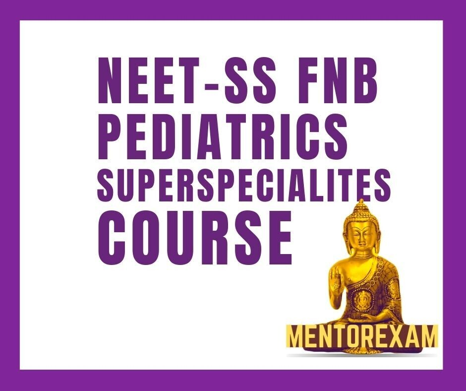NEET - SS FNB Paediatrics Superspecialities  MCQ question bank mock exam course