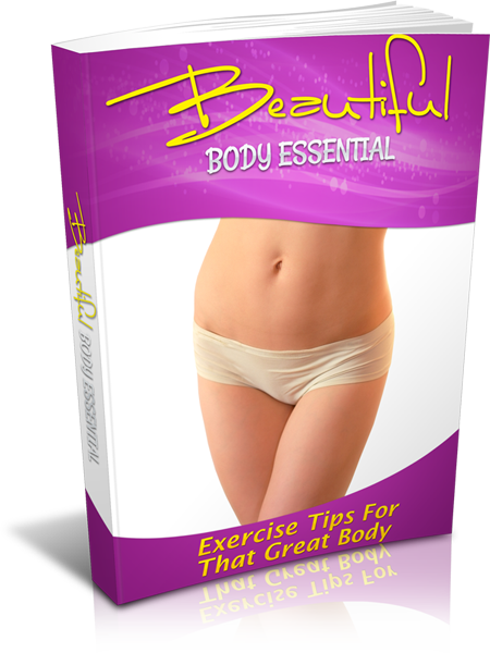 Beautiful Body Essentials - Exercise Tips For That Great Body