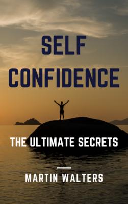 Self-Confidence - The Ultimate Secretes