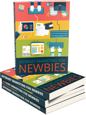 Internet Marketing for Newbies-The Ultimate Guide