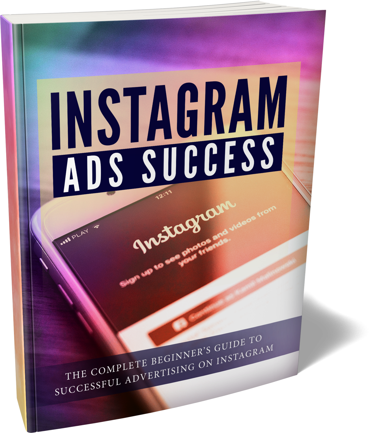Instagram Ads Success - Advertise On Instagram The Right Way !