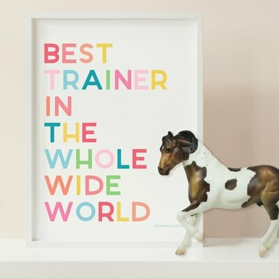 Best Trainer in the whole wide World Digital Download 8x10 print