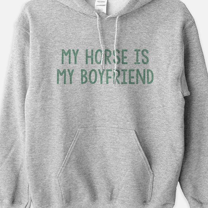My Horse is My Boyfriend Equestrian Hoodie Sweatshirt