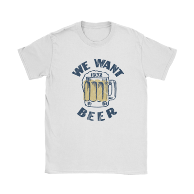 We Want Beer T-Shirt