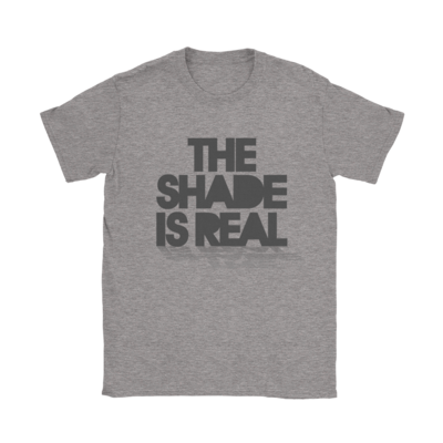 The Shade Is Real T-Shirt