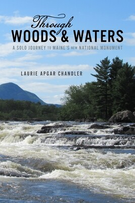 Through Woods & Waters: A Solo Journey to Maine's New National Monument