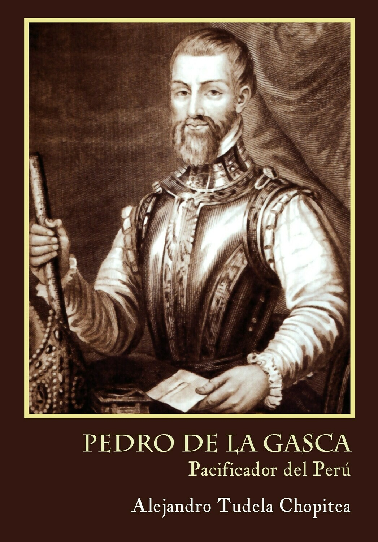 Pedro de Lagasca, pacificador del Perú, de Alejandro Chopitea
