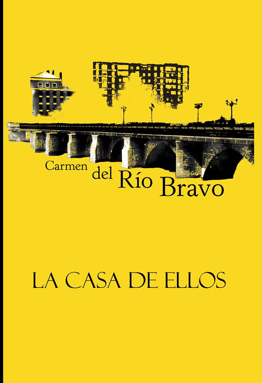La Casa de ellos, de Carmen del Río Bravo