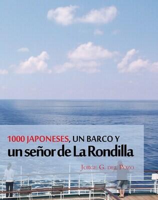 1000 japoneses, un barco y un señor de la Rondilla, de Jorge G. Del Pozo