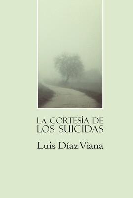 La Cortesía de los suicidas, de Luis Díaz Viana
