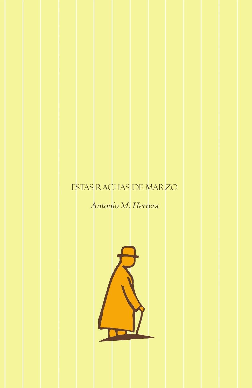 Estas rachas de marzo, de Antonio M. Herrera