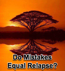 Do Mistakes Equal Relapse? - 7/15/09
